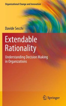 Extendable Rationality: Understanding Decision Making in Organizations