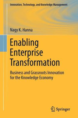 Enabling Enterprise Transformation: Business and Grassroots Innovation for the Knowledge Economy
