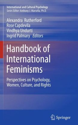 Handbook of International Feminisms: Perspectives on Psychology, Women, Culture, and Rights
