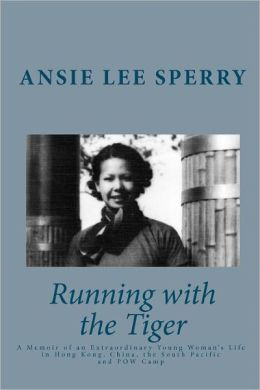 Running with the Tiger: A Memoir of an Extraordinary Young Woman's Life in Hong Kong, China, the South Pacific and POW Camp
