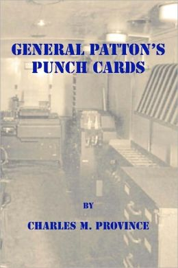 General Patton's Punch Cards: A Short History of Mobile Machine Records Units and IBM Punch Card Machines in World War II