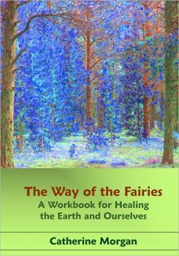 The Way of the Fairies: A Workbook for Healing the Earth and Ourselves