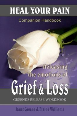 Heal Your Pain: Releasing the Emotions of Grief and Loss
