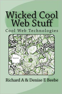Wicked Cool Web Stuff: Cool Web Technologies