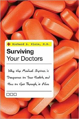Surviving Your Doctors: Why the Medical System is Dangerous to Your Health and How to Get Through Alive