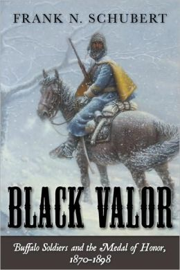 Black Valor: Buffalo Soldiers and the Medal of Honor, 1870 - 1898