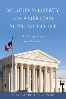 Religious Liberty and the American Supreme Court: The Essential Cases and Documents