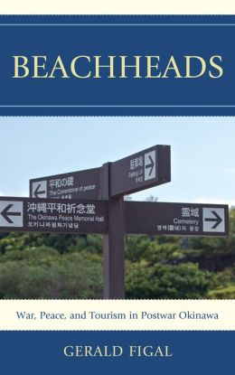 Beachheads: War, Peace, and Tourism in Postwar Okinawa