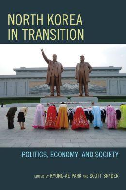 North Korea in Transition: Politics, Economy, and Society