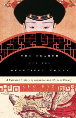 The Search for the Beautiful Woman: A Cultural History of Japanese and Chinese Beauty