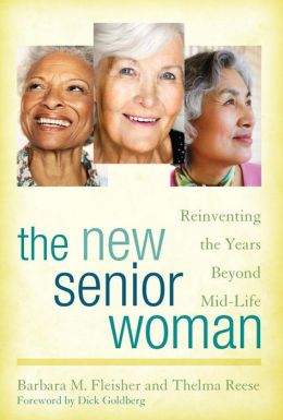 The New Senior Woman: Reinventing the Years Beyond Mid-Life
