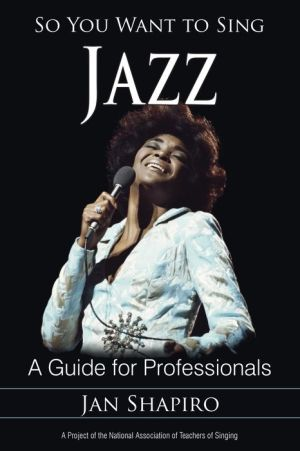 So You Want to Sing Jazz: A Guide for Professionals