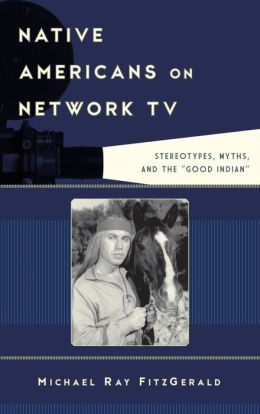 Native Americans on Network TV: Stereotypes, Myths, and the