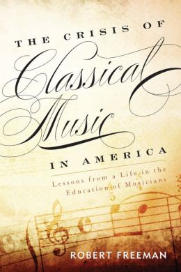The Crisis of Classical Music in America: Lessons from a Life in the Education of Musicians