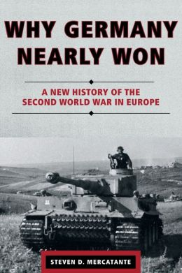 Why Germany Nearly Won: A New History of the Second World War in Europe