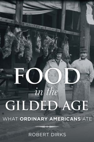 Food in the Gilded Age : What Ordinary Americans Ate