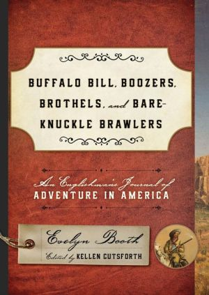 Buffalo Bill, Boozers, Brothels, and Bare-Knuckle Brawlers: An Englishman's Journal of Adventure in America