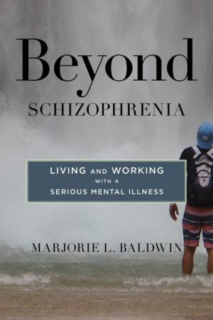 Beyond Schizophrenia : Living and Working With a Serious Mental Illness