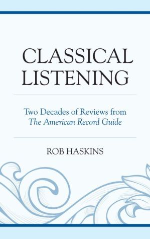 Classical Listening: Two Decades of Reviews from The American Record Guide