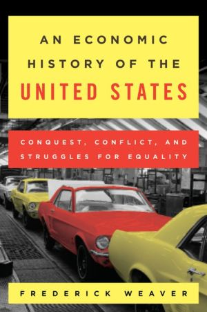 An Economic History of the United States: Conquest, Conflict, and Struggles for Equality