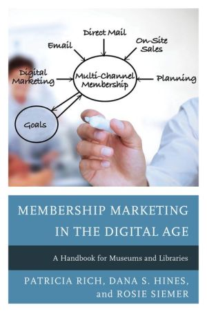 Membership Marketing In The Digital Age: A Handbook for Museums and Libraries