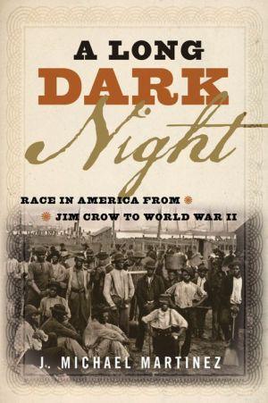 A Long Dark Night : Race in America from Jim Crow to World War II