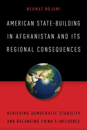 American State-Building in Afghanistan and Its Regional Consequences: Achieving Democratic Stability and Balancing China's Influence