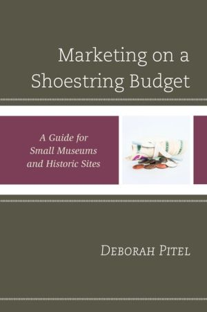 Marketing on a Shoestring Budget: A Guide for Small Museums and Historic Sites