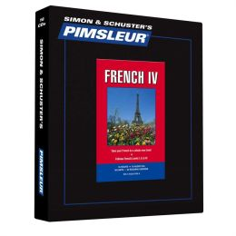 French IV, Comprehensive: Learn to Speak and Understand French with Pimsleur Language Programs