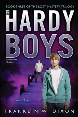 Forever Lost: Book Three in the Lost Mystery Trilogy (Hardy Boys Undercover Brothers Series #36)