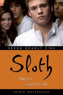 Sloth (Robin Wasserman's Seven Deadly Sins Series #5)