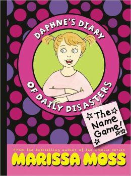 The Name Game! (Daphne's Diary of Daily Disasters Series #1)