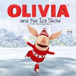 OLIVIA and the Ice Show: A Lift-the-Flap Story