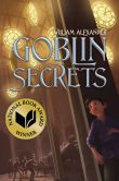 Book Cover Image. Title: Goblin Secrets, Author: William Alexander