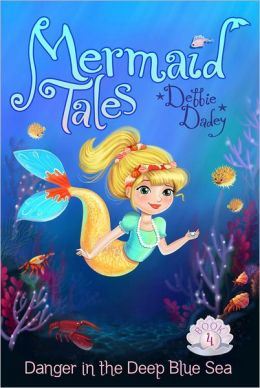 Danger in the Deep Blue Sea (Mermaid Tales Series #4)