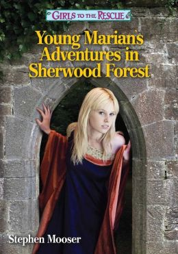 Girls to the Rescue: Young Marian's Adventures in Sherwood Forest