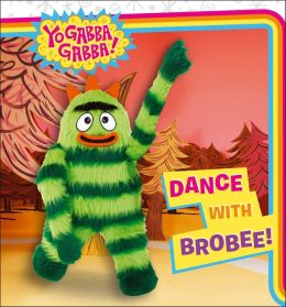 Dance with Brobee! (Yo Gabba Gabba! Series)