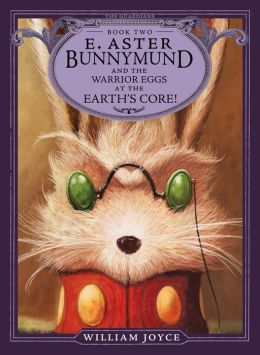 E. Aster Bunnymund and the Warrior Eggs at the Earth's Core! (The Guardians Series #2)
