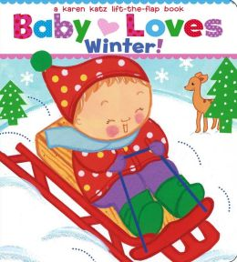 Baby Loves Winter!: A Karen Katz Lift-the-Flap Book