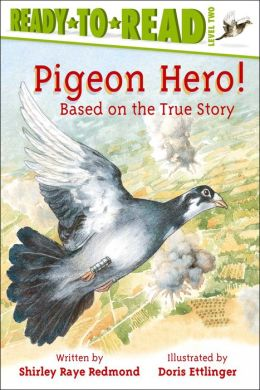 Pigeon Hero!: Based on the True Story (Ready-to-Read Series: Level 2)