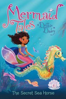 The Secret Sea Horse (Mermaid Tales Series #6)