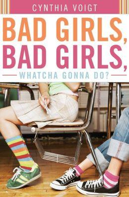Bad Girls, Bad Girls, Whatcha Gonna Do?