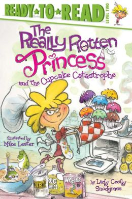 The Really Rotten Princess and the Cupcake Catastrophe