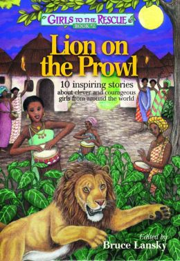 Girls to the Rescue #2-Lion on the Prowl: 10 inspiring stories about clever and courageous girls from around the world
