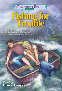 Girls to the Rescue #4-Fishing for Trouble: 8 inspiring stories about clever and courageous girls from around the world