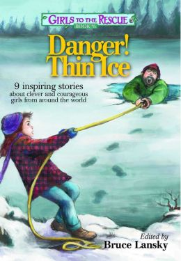Girls to the Rescue #6-Danger! Thin Ice: 9 inspiring stories about clever and courageous girls from around the world