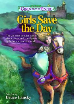 The Best of Girls to the Rescue-Girls Save the Day: The 25 most popular stories about clever and courageous girls from around the world