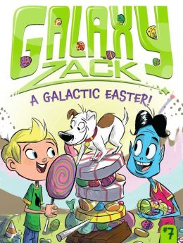 A Galactic Easter! (Galaxy Zack Series #7)