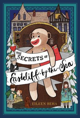 The Secrets of Eastcliff-by-the-Sea: The Story of Annaliese Easterling & Throckmorton, Her Simply Remarkable Sock Monkey