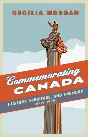 Commemorating Canada: History, Heritage and Memory, 1850's-1990's